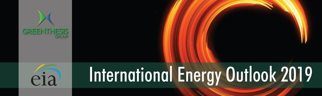 Greenthesis Group -  International Energy Outlook 2019