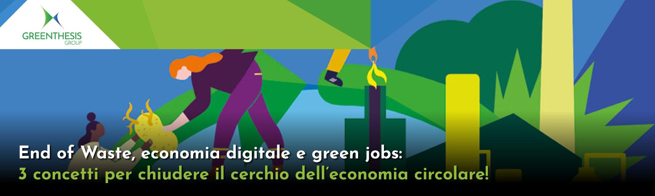 End of Waste, economia digitale e green jobs: 3 concetti per chiudere il cerchio dell'economia circolare!