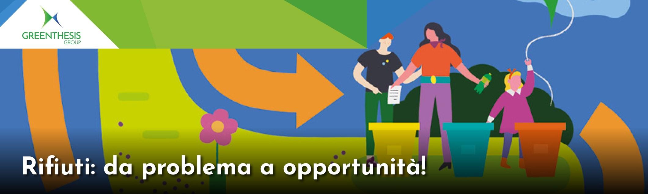 Rifiuti: da problema a opportunità!